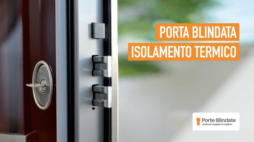 Porta Blindata Isolamento Termico: Caratteristiche, Prezzi e Benefici
